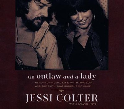 An Outlaw and a Lady: A Memoir of Music, Life with Waylon, and the Faith that Brought Me Home - unabridged audio book on CD  -     By: Jessi Colter