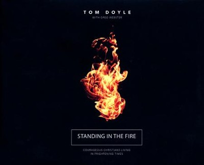 Standing in the Fire: Courageous Christians Living in Frightening Times - unabridged audio book on CD  -     By: Tom Doyle