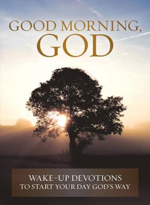 Good Morning, God: Wake-up Devotions to Start Your Day God's Way - eBook  -