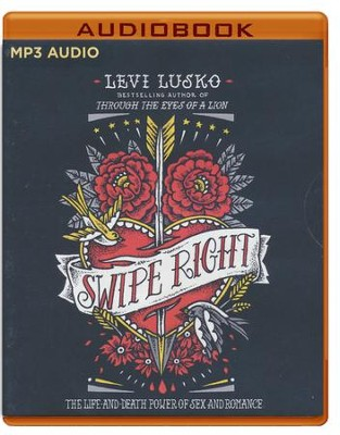 Swipe Right: Life, Death, Sex, and Romance - unabridged audio book on MP3-CD  -     By: Levi Lusko