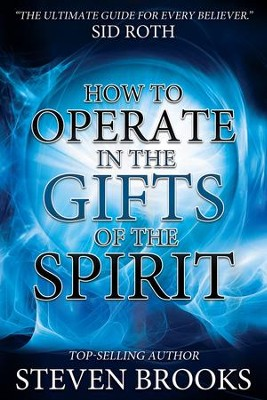 How to Operate in the Gifts of the Spirit: Making Spiritual Gifts Easy to Understand - eBook  -     By: Steven Brooks