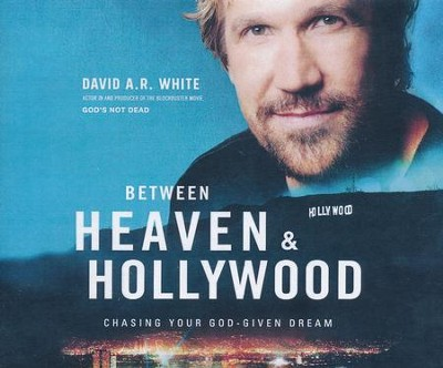 Between Heaven and Hollywood: Chasing Your God-Given Dream - unabridged audio book on CD  -     By: David A.R. White