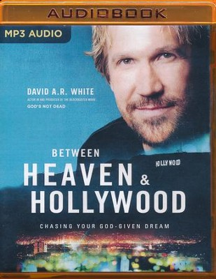 Between Heaven and Hollywood: Chasing Your God-Given Dream - unabridged audio book on MP3-CD  -     By: David A.R. White
