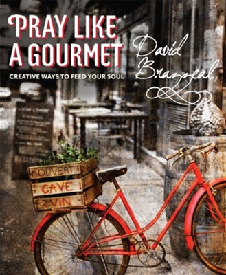 Pray Like a Gourmet: Creative Ways to Feed Your Soul  -     By: David Brazzeal
