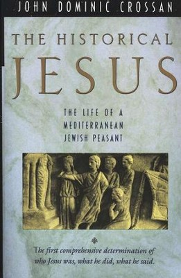 Historical Jesus: The Life of a Mediterranean Jewish Peasant  -     By: John Dominic Crossan