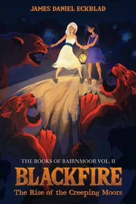 Blackfire: The Rise of the Creeping Moors: The Books of Bairnmoor, Volume II  -     By: James Daniel Eckblad
