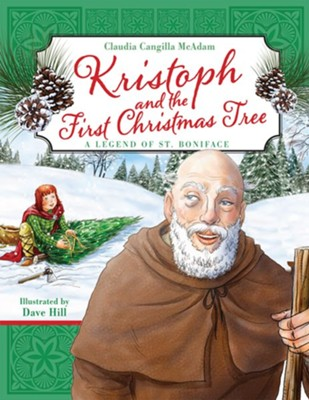 Kristoph and the First Christmas Tree: A Legend of St. Boniface  -     By: Claudia Cangilla McAdam     Illustrated By: David Hill