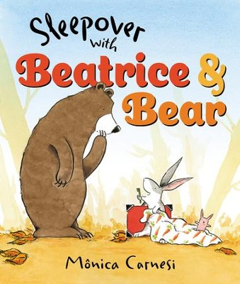 Sleepover with Beatrice and Bear - eBook  -     By: Monica Carnesi     Illustrated By: Monica Carnesi