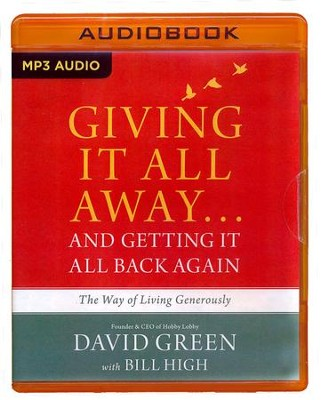 Giving It All Away...and Getting It All Back Again: The Way of Living Generously - unabridged audio book on MP3-CD  -     By: David Green, Bill High
