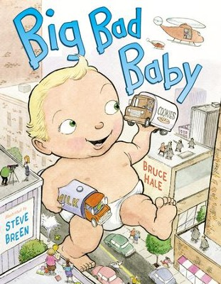 Big Bad Baby - eBook  -     By: Bruce Hale     Illustrated By: Steve Breen