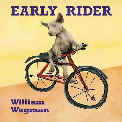 Early Rider - eBook  -     By: William Wegman