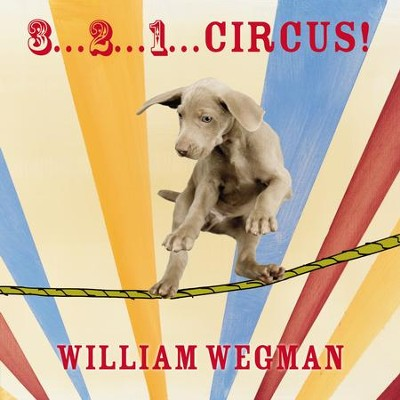 3-2-1 Circus! - eBook  -     By: William Wegman