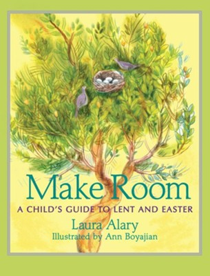 Make Room: A Child's Guide to Lent and Easter  -     By: Laura Alary     Illustrated By: Ann Boyajian