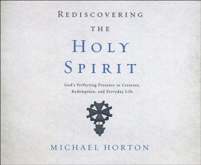 Rediscovering the Holy Spirit: God's Perfecting Presence in Creation, Redemption, and Everyday Life - unabridged audio book on CD  -     By: Michael Horton
