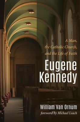 Eugene Kennedy: A Man, the Catholic Church, and the Life of Faith  -     By: William Van Ornum