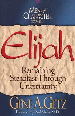 Elijah, Men Of Character Series   -     By: Gene A. Getz