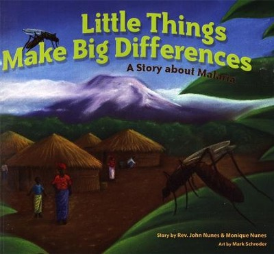 Little Things Make Big Differences: A Story about Malaria  -     By: John Nunes