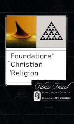 Foundations of the Christian Religion: Blaise Pascal (Foundations of Faith Series) Vol. 6    -     By: Blaise Pascal