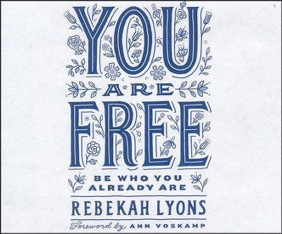 You Are Free: Be Who You Already Are - unabridged audio book on CD  -     By: Rebekah Lyons