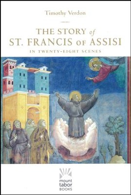 The Story of Saint Francis of Assisi: As told in the Twenty-eight Frescoes of the Basilica of San Francesco  -     By: Timothy Verdon