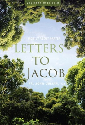 Letters to Jacob: Mostly About Contemplative Prayer   -     By: Father John Julian