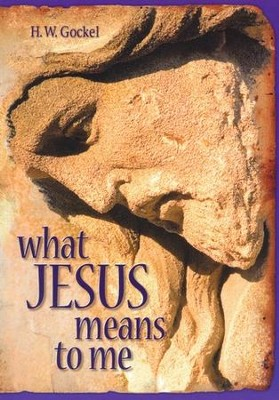 What Jesus Means to Me  -     By: H.W. Gockel