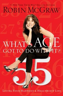 What's Age Got to Do with It?: Living Your Healthiest and Happiest Life - eBook  -     By: Robin McGraw
