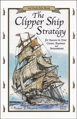 The Clipper Ship Strategy: For Success in Your Career, Business, and Investments: An Uncle Eric Book, Revised Edition  -     By: Richard J. Maybury