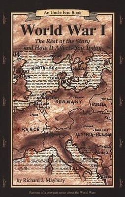 World War 1: The Rest of the Story and How It Affects You Today: An Uncle Eric Book, Revised Edition  -     By: Richard J. Maybury