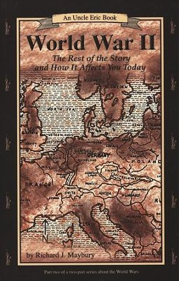 World War 2: The Rest of the Story and How It Affects You Today: An Uncle Eric Book, Revised Edition  -     By: Richard J. Maybury