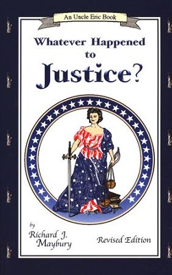 Whatever Happened to Justice? An Uncle Eric Book, Revised Edition  -     By: Richard J. Maybury