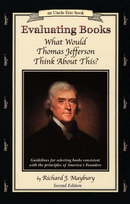 Evaluating Books: What Would Thomas Jefferson Think About This? An Uncle Eric Book, 2nd Edition  -     By: Richard J. Maybury