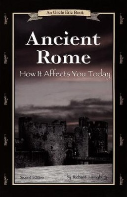 Ancient Rome: How it Affects You Today: An Uncle Eric Book, 2nd Edition  -     By: Richard J. Maybury