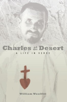 Charles of the Desert: A Novel in Verse  -     By: William Woolfitt