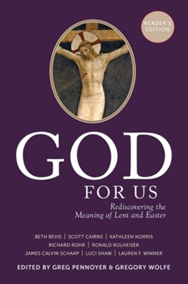 God For Us: Rediscovering the Meaning of Lent and Easter (Reader's Edition)  -     Edited By: Greg Pennoyer, Gregory Wolfe     By: Edited by Greg Pennoyer & Gregory Wolfe