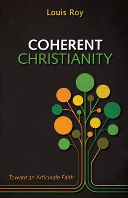 Coherent Christianity: Toward an Articulate Faith  -     By: Louis Roy