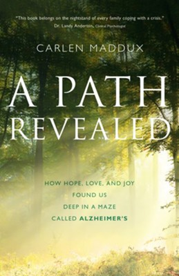A Path Revealed: How Hope, Love and Joy Found Us in a Maze Called Alzheimer's  -     By: Carlen Maddux