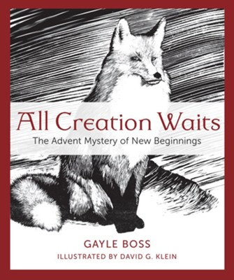 All Creation Waits this Advent: Turtles, Muskrats, and the Mysteries of New Beginnings  -     By: Gayle Boss