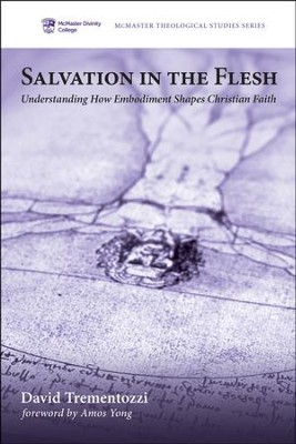 Salvation in the Flesh: Understanding How Embodiment Shapes Christian Faith  -     By: David Trementozzi
