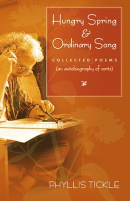 Hungry Spring & Ordinary Song: Collected Poems (An Autobiography of Sorts)  -     By: Phyllis Tickle