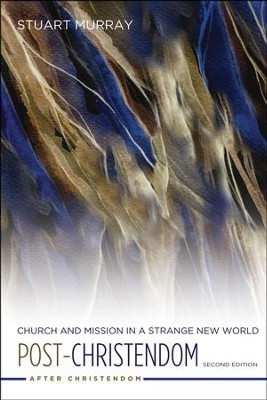 Post-Christendom: Church and Mission in a Strange New World. Second Edition  -     By: Stuart Murray