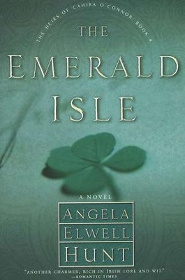 The Emerald Isle, Heirs Of Cahira O'Connor Series #4   -     By: Angela Elwell Hunt