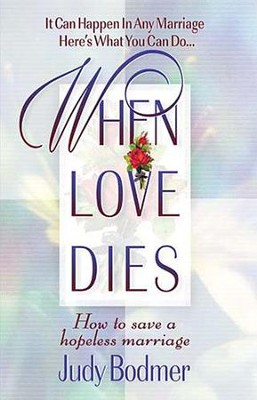 When Love Dies: How to Save a Hopeless Marriage - eBook  -     By: Judy Bodmer