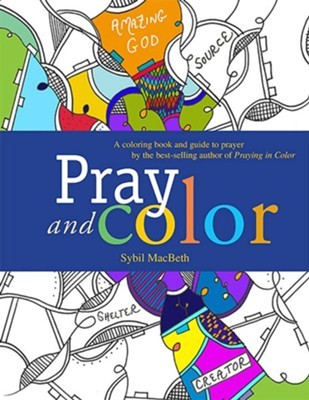 Pray and Color: An adult coloring book from the best-selling author of Praying in Color  -     By: Sybil MacBeth