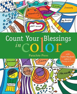 Count Your Blessings in Color: with Sybil MacBeth, Author of Praying in Color  -     By: Paraclete Press