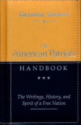 The American Patriot's Handbook: The Writings, History, and Spirit of a Free Nation  -     By: George Grant