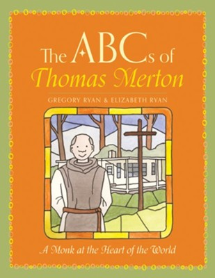 The ABC's of Thomas Merton: A Monk at the Heart of the World  -     By: Greg Ryan, Elizabeth Ryan