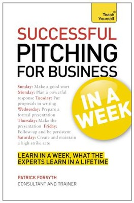 Successful Pitching For Business In A Week: Teach Yourself / Digital original - eBook  -