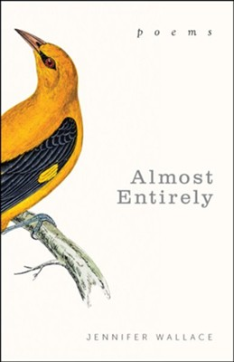 Almost Entirely: Poems  -     By: Jennifer Wallace