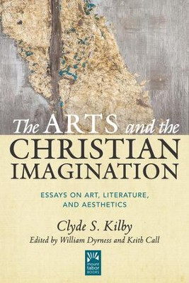 The Arts and the Christian Imagination: Essays on Literature, Art, and Aesthetics  -     Edited By: William Dyrness, Keith Call     By: Clyde S. Kilby
